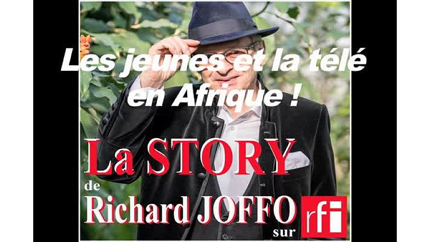 les 'STORY' des Richard Joffo sur RFI:  la façon dont les Jeunes regardent la Télé en Afrique Francophone !